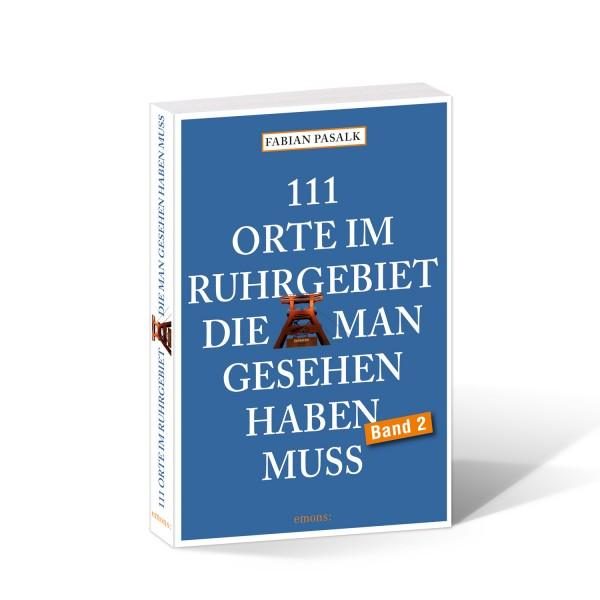 111 Orte im Ruhrgebiet die man gesehen haben muss - Band 2
